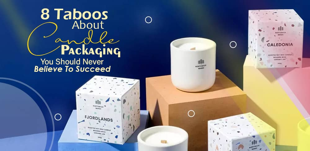8-Taboos-About-Candle-Packaging-You-Should-Never-B