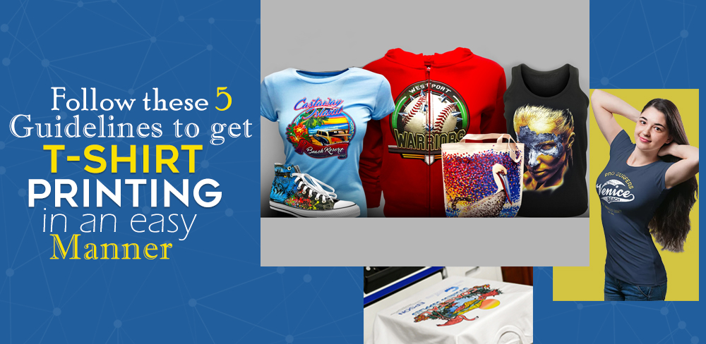 Follow these 5 guidelines to get t-shirt Printing